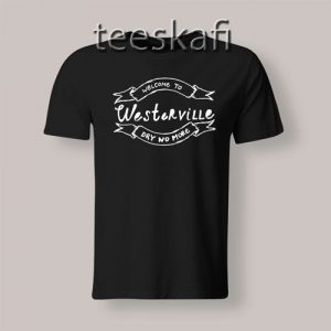 Tshirts Westerville Dry No More Unisex