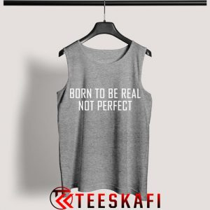 Tank Top Born To Be Real Not Perfect