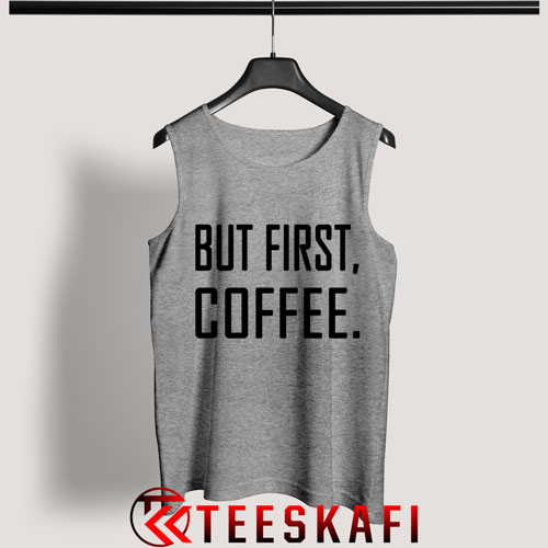 Tank Top But First Coffee