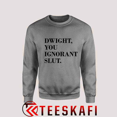 Sweatshirt Dwight You Ignorant Slut