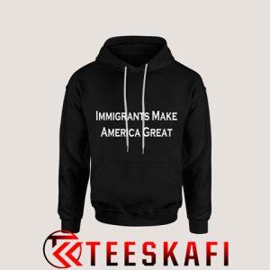 Hoodies Immigrants Make America Great [TB]