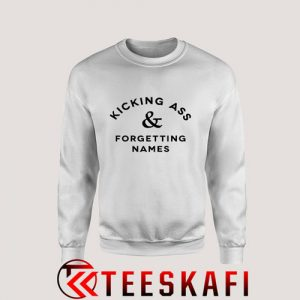 Sweatshirt Kicking Ass & Forgetting Names