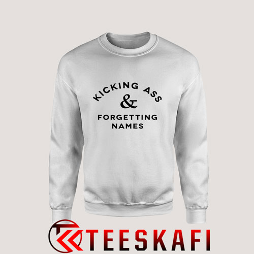 Sweatshirt Kicking Ass & Forgetting Names