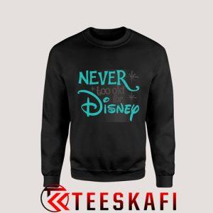 Sweatshirt Never Too Old for Disney