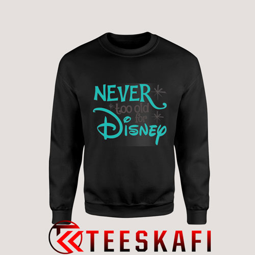 Sweatshirt Never Too Old for Disney