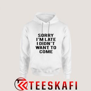 Sorry im late i didnt want to come TW 300x300 - Geek Attire Store