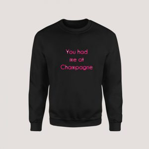 Sweatshirt You Had Me at Champagne