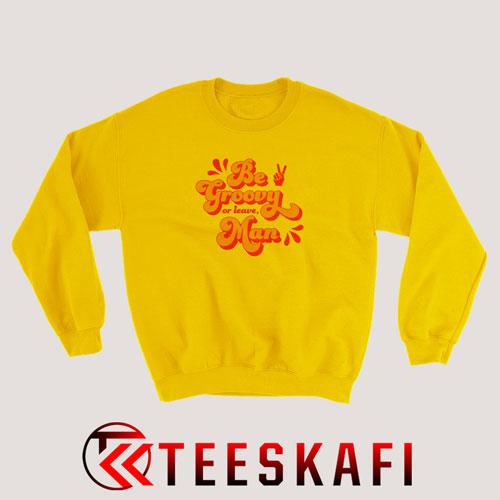 Sweatshirt Be Groovy Or Leave Men