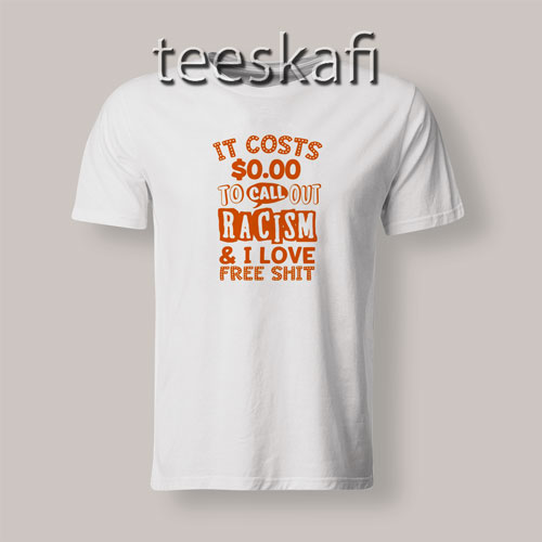 Tshirt It Costs 0.00 To Call Out Racism