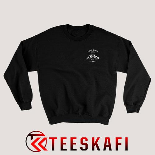 Sweatshirt Good Times Bad Friends