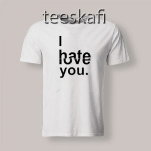 Tshirt I Hate You But I Love You 300x300 - Geek Attire Store