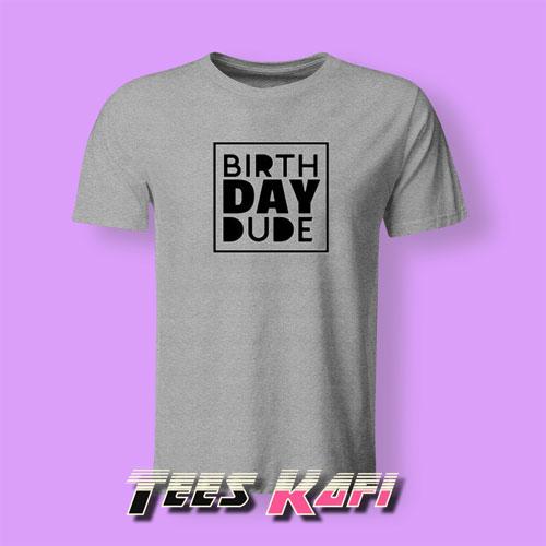 Tshirt Birth Day Dude