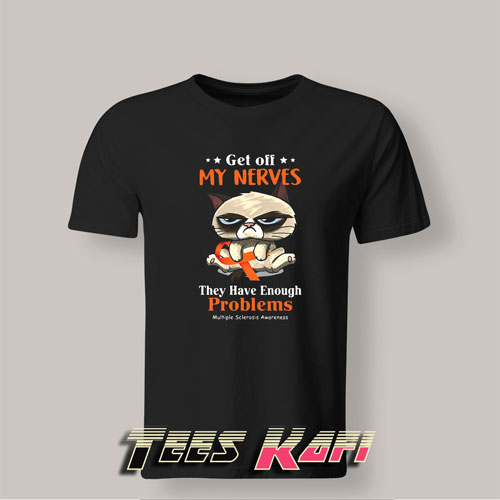 Tshirt Grumpy Get Off My Nerves They Have Enough Problems Multiple Sclerosis Awareness