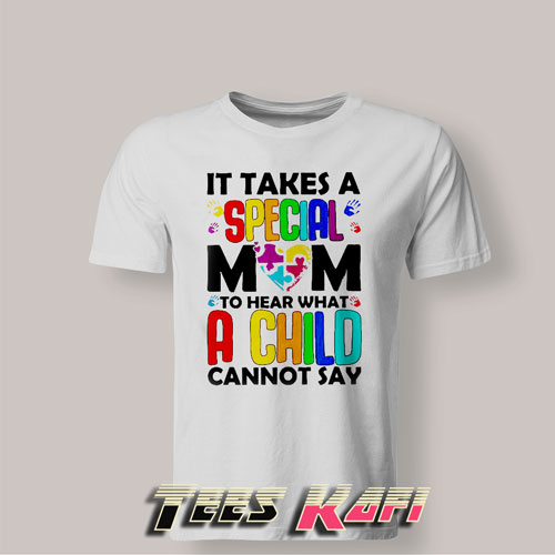 Tshirt It Takes A Special Mom To Hear What A Child Cannot Say