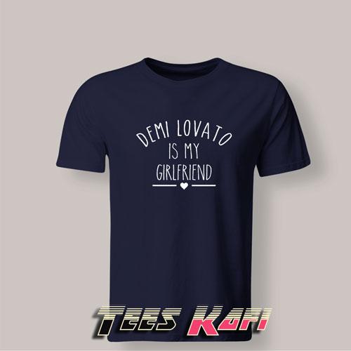 Tshirt Demi Lovato Is My Girlfriend