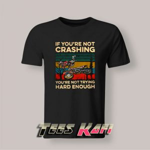 Tshirt Vintage If You're Not Crashing You're Not Trying Hard Enough