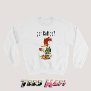 Woody Woodpecker Got Coffee Sweatshirts For Womens and Mens