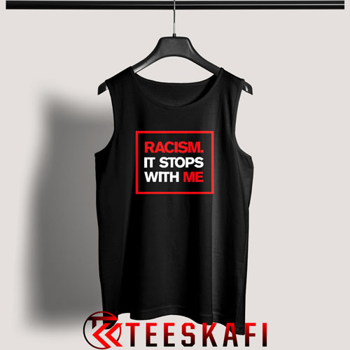 Racism It Stops With Me Tank Top Anti Racism S-2XL