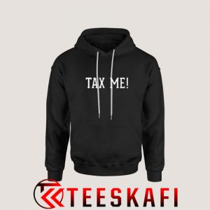 Tax Me Funny Taxation Hoodie Funny Tax Day S-3XL