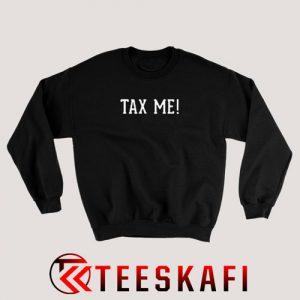 Tax Me Funny Taxation Sweatshirt Funny Tax Day S-3XL