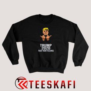 Trump Fuck Your Feelings Sweatshirt Funny Election S-3XL