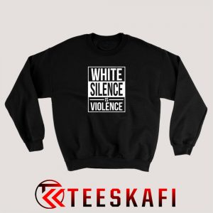 White Silence Is Violence Sweatshirt BLM Campaign S-3XL