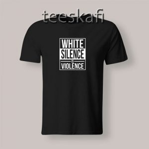 White Silence Is Violence T-Shirt BLM Campaign S-3XL