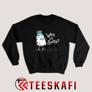 Why So Salty Funny Attitude Sweatshirt Size S-3XL