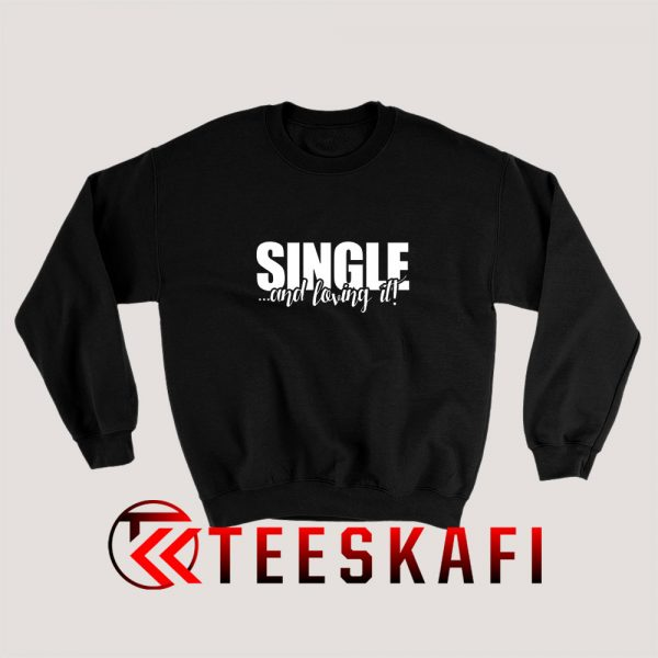Single And Loving Sweatshirt